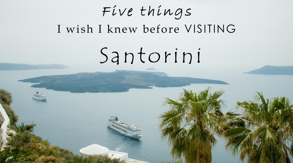 Five things I wish I knew before visiting Santorini
